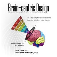 Brain-centric Design: The Surprising Neuroscience Behind Learning With Deep Understanding - Kieran O'Mahony, Rich Carr
