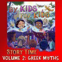 By Kids For Kids Story Time: Volume 02 - Greek Myths - By Kids For Kids Story Time