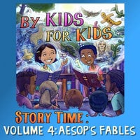 By Kids For Kids Story Time: Volume 04 - Aesop's Fables - By Kids For Kids Story Time