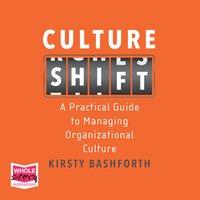 Culture Shift: A Practical Guide to Managing Organizational Culture - Kirsty Bashforth