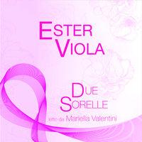 Due Sorelle - Ester Viola