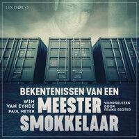 Bekentenissen van een meestersmokkelaar - Paul Meyer, Wim van den Eynde