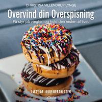 Overvind din overspisning - Christina Villendrup Lynge