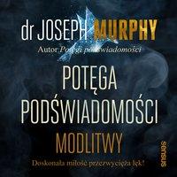 Potęga podświadomości. Modlitwy - Dr. Joseph Murphy