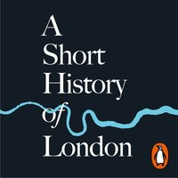 A Short History of London: The Creation of a World Capital - Simon Jenkins