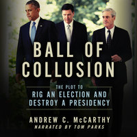 Ball of Collusion: The Plot to Rig an Election and Destroy a Presidency - Andrew C. McCarthy
