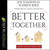 Better Together: Making Church Mergers Work - Warren Bird, Jim Tomberlin