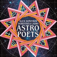 Astro Poets: Your Guides to the Zodiac - Dorothea Lasky,Alex Dimitrov
