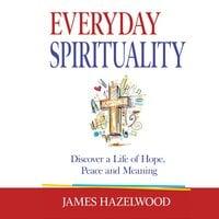 Everyday Spirituality - James Hazelwood