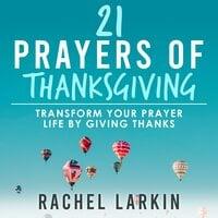 21 Prayers of Thanksgiving - Rachel Larkin