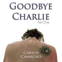 Goodbye Charlie - Carlos Camacho
