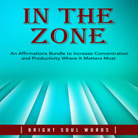 In the Zone: An Affirmations Bundle to Increase Concentration and Productivity Where It Matters Most - Bright Soul Words