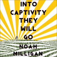 Into Captivity They Will Go - Noah Milligan