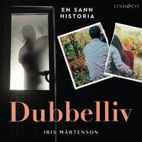 Dubbelliv: En sann historia - Iris Mårtenson