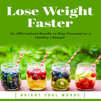 Lose Weight Faster: An Affirmations Bundle to Stay Focused on a Healthy Lifestyle - Bright Soul Words