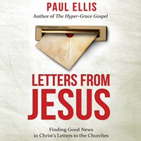 Letters from Jesus: Finding Good News in Christ's Letters to the Churches - Paul Ellis