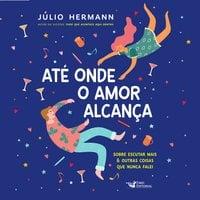 Até onde o amor alcança - Julio Hermann