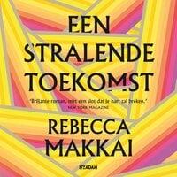 Een stralende toekomst - Rebecca Makkai