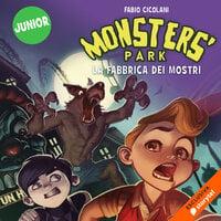 Monster's Park 1: La fabbrica dei mostri - Fabio Cicolani