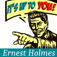 It's Up to You - Ernest Holmes