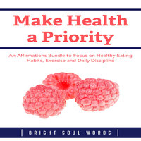 Make Health a Priority: An Affirmations Bundle to Focus on Healthy Eating Habits, Exercise and Daily Discipline