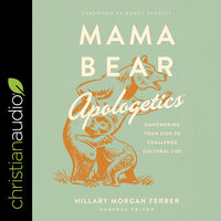 Mama Bear Apologetics: Empowering Your Kids to Challenge Cultural Lies - Hillary Morgan Ferrer