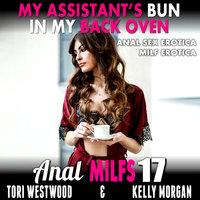 My Assistant's Bun In My Back Oven : Anal MILFs 17 (Anal Sex Erotica MILF Erotica) - Tori Westwood