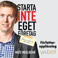 Starta inte eget företag - Mats Ingelborn