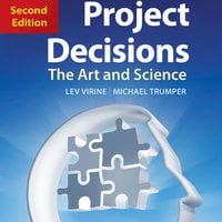 Project Decisions (2nd Edition): The Art and Science - Lev Virine, Michael Trumper
