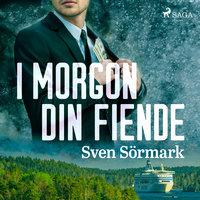 I morgon din fiende - Sven Sörmark