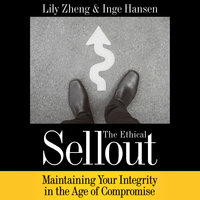 The Ethical Sellout: Maintaining Your Integrity in the Age of Compromise - Lily Zheng,Inge Hansen