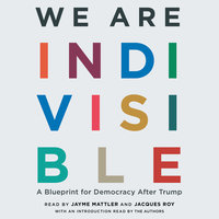 We Are Indivisible: A Blueprint for Democracy After Trump - Leah Greenberg, Ezra Levin