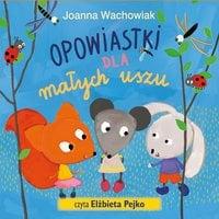 Opowiastki dla małych uszu - Joanna Wachowiak