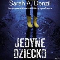 Jedyne dziecko - Sarah A. Denzil