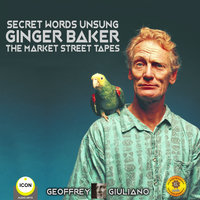 Secret Words Unsung: Ginger Baker – The Market Street Tapes - Geoffrey Giuliano