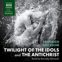 Twilight of the Idols and The Antichrist - Friedrich Nietzsche