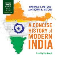 A Concise History of Modern India - Barbara D. Metcalf,Thomas R. Metcalf