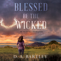 Blessed Be the Wicked - D.A. Bartley