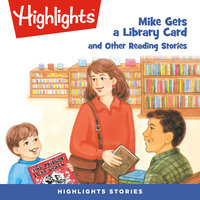 Mike Gets a Library Card and Other Reading Stories - Highlights for Children