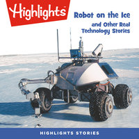 Robot on the Ice and Other Real Technology Stories - Highlights for Children