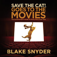 Save the Cat! Goes to the Movies - Blake Snyder
