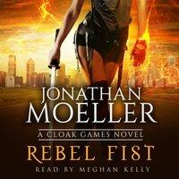 Cloak Games: Rebel Fist - Jonathan Moeller