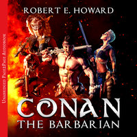 Conan the Barbarian: The Complete Collection - Robert E. Howard