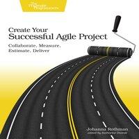 Create Your Successful Agile Project - Johanna Rothman