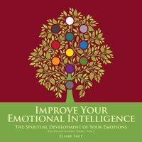 Improve Your Emotional Intelligence: The Spiritual Development of Your Emotions - Elsabe Smit