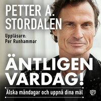 Äntligen vardag! : Älska måndagar och uppnå dina mål - Petter A. Stordalen