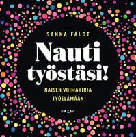 Nauti työstäsi! - Naisen voimakirja työelämään - Sanna Fäldt
