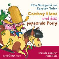 Cowboy Klaus - Band 2: Cowboy Klaus und das pupsende Pony ...und alle anderen Abenteuer - Eva Muszynski, Karsten Teich