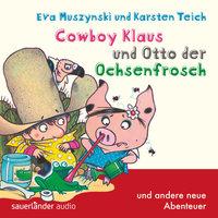 Cowboy Klaus - Band 5: Cowboy Klaus und Otto der Ochsenfrosch ...und andere neue Abenteuer - Eva Muszynski, Karsten Teich