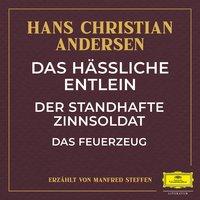 Das hässliche Entlein / Der standhafte Zinnsoldat / Das Feuerzeug - Hans Christian Andersen